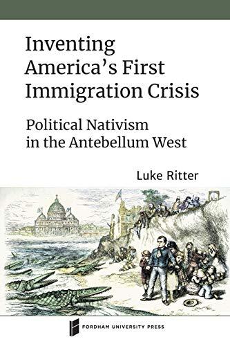 9780823289851: Inventing America's First Immigration Crisis: Political Nativism in the Antebellum West (Catholic Practice in North America)