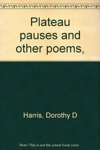 Plateau pauses and other poems,: Harris, Dorothy D