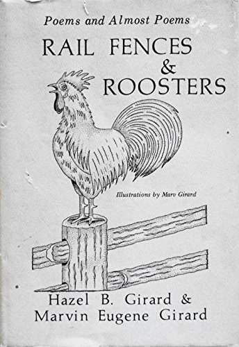 Rail Fences & Roosters : Poems and Almost Poems: Girard, Hazel B. ; Girard, Marvin Eugene