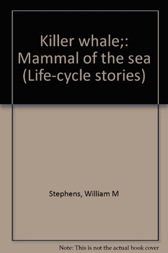 Killer whale;: Mammal of the sea (Life-cycle: Stephens, William M