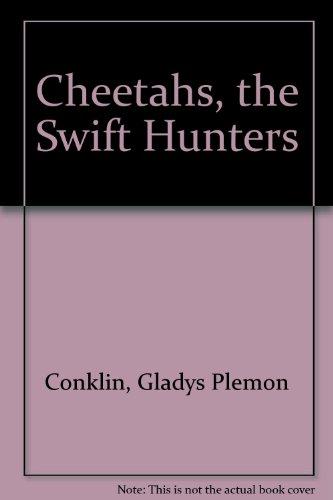 Cheetahs, the Swift Hunters: Conklin, Gladys Plemon, Robinson, Charles