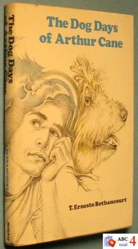 The Dog Days of Arthur Cane: T. Ernesto Bethancourt