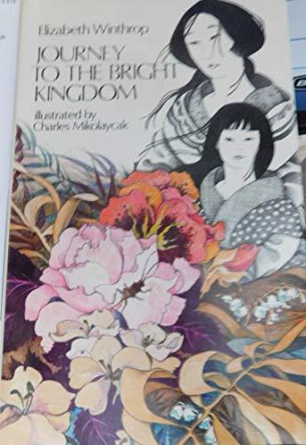 Journey to the Bright Kingdom (0823403572) by Elizabeth Winthrop; Charles Mikolaycak