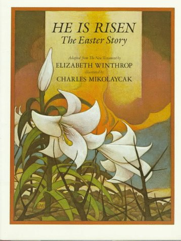 He Is Risen: The Easter Story: Winthrop, Elizabeth