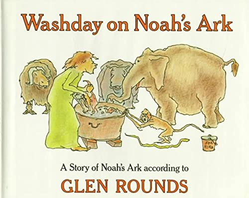 Washday on Noah's Ark: A Story of Noah's Ark According to Glen Rounds (0823405559) by Glen Rounds