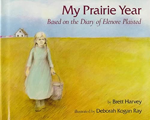 My Prairie Year: Based on the Diary of Elenore Plaisted: Harvey, Brett