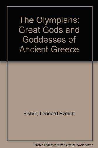 The Olympians: Great Gods and Goddesses of Ancient Greece: Leonard Everett Fisher