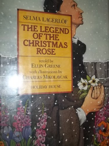 The Legend of the Christmas Rose (0823408213) by Charles Mikolaycak; Ellin Greene; Selma Lagerlof