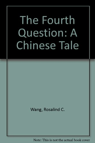 The Fourth Question: A Chinese Tale: Wang, Rosalind C.