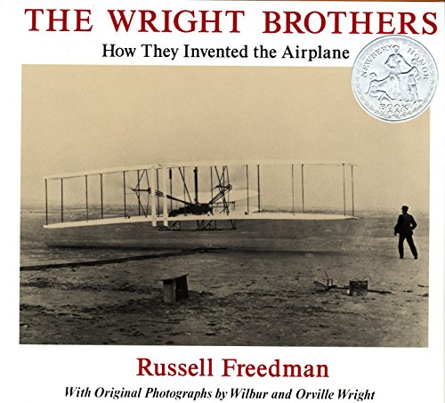 The Wright Brothers: How They Invented the Airplane (Newbery Honor Book): Russell Freedman