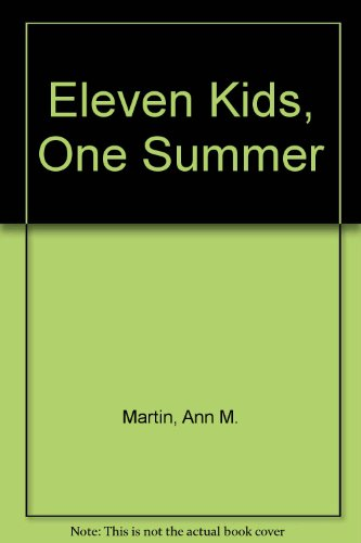 Eleven Kids, One Summer: Martin, Ann M.