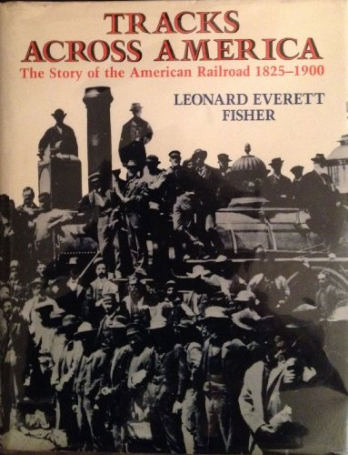 9780823409457: Tracks Across America: The Story of the American Railroad, 1825-1900 : With Photographs, Maps, and Drawings