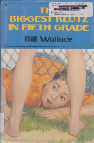 Biggest Klutz in Fifth Grade: Wallace, Bill