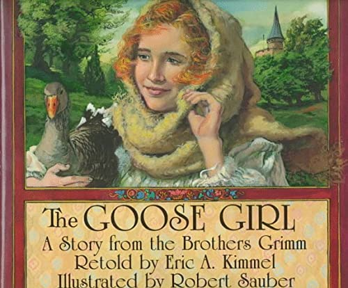 The Goose Girl: A Story from the Brothers Grimm: Kimmel, Eric A.; Grimm, Jacob; Grimm, Wilhelm