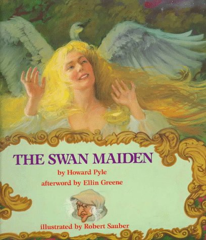 The Swan Maiden: Howard Pyle, Ellin Greene, Robert G. Sauber (Illustrator)