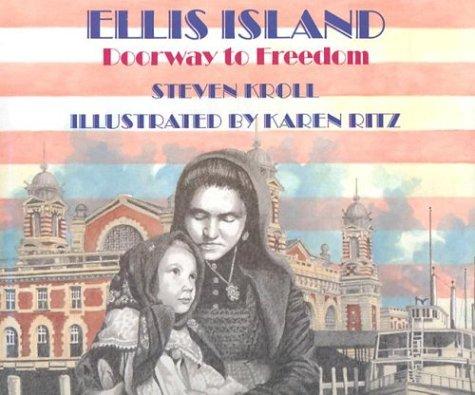 Ellis Island: Doorway to Freedom: Steven Kroll, Karen Ritz (Illustrator)