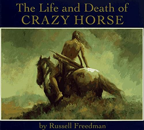 The Life and Death of Crazy Horse: Freedman, Russell