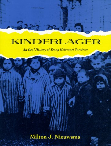 Kinderlager: An Oral History of Young Holocaust Survivors: Nieuwsma, Milton J.