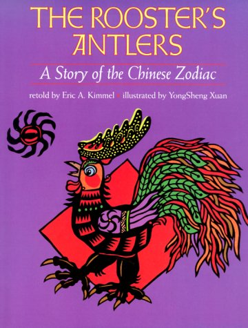 The Rooster's Antlers: A Story of the Chinese Zodiac: Kimmel, Eric A.