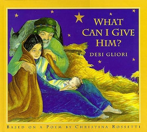 What Can I Give Him?: Debi Gliori; Christina