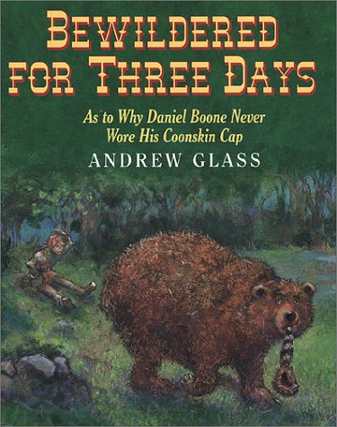 Bewildered for Three Days: As to Why Daniel Boone Never Wore His Coonskin Cap (0823414469) by Andrew Glass
