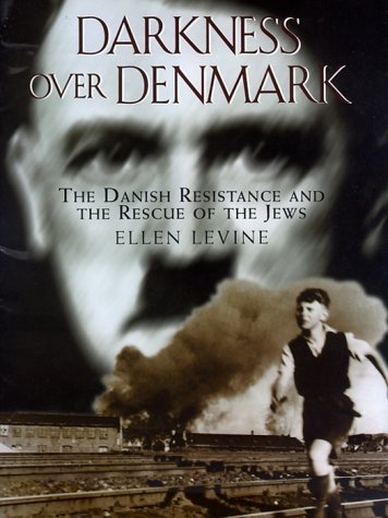 Darkness Over Denmark: The Danish Resistance and the Rescue of the Jews: Levine, Ellen