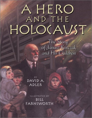 A Hero and the Holocaust: The Story of Janusz Korczak and His Children: Adler, David A.