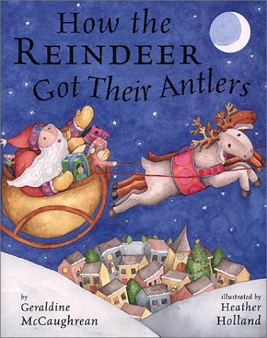 How the Reindeer Got Their Antlers: McCaughrean, Geraldine