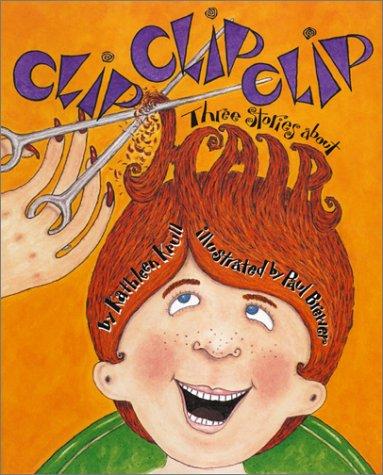 Clip Clip Clip: Three Stories about Hair: Krull, Kathleen