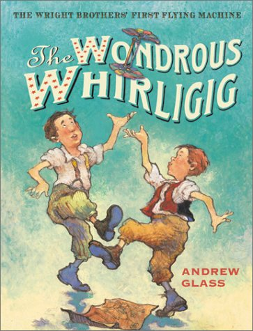 9780823417179: The Wondrous Whirligig: The Wright Brothers' First Flying Machine