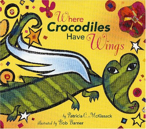 Where Crocodiles Have Wings (9780823417483) by Patricia C. McKissack; Bob Barner