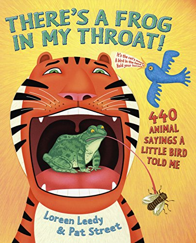 There's a Frog in My Throat!: 440 Animal Sayings A Little Bird Told Me (0823418197) by Loreen Leedy; Pat Street
