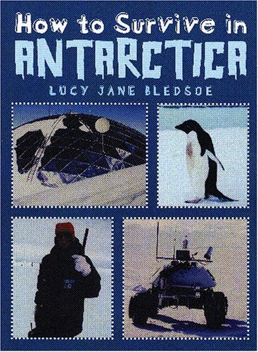 How to Survive in Antarctica: Bledsoe, Lucy Jane