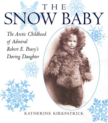 9780823419739: Snow Baby: The Arctic Childhood of Admiral Robert E. Peary's Daring Daughter