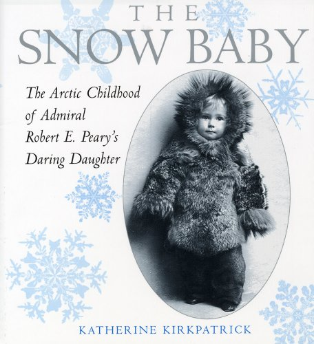 9780823421848: The Snow Baby: The Arctic Childhood of Admiral Robert E. Peary's Daring Daughter