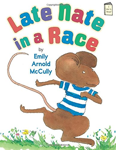 Late Nate in a Race: An I Like to Read Book (Hardcover): Emily Arnold McCully