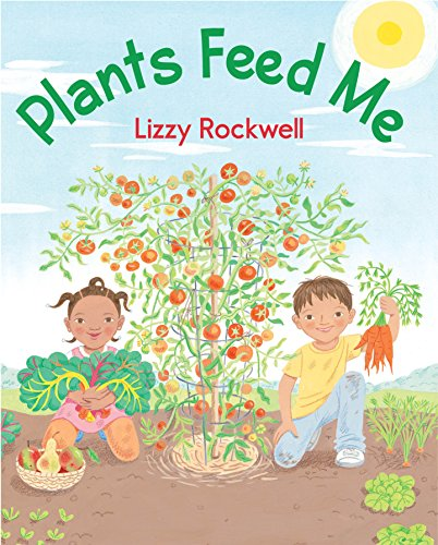 Plants Feed Me: Lizzy Rockwell