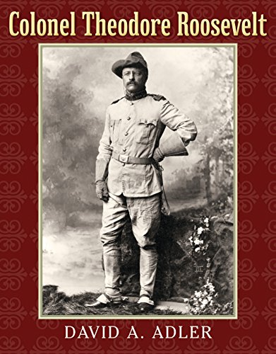 Colonel Theodore Roosevelt **Signed**: Adler, David A.