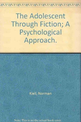 The Adolescent Through Fiction; A Psychological Approach.: Norman Kiell