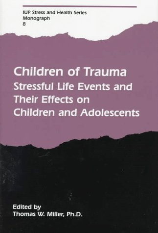 9780823608102: Children of Trauma: Stressful Life Events and Their Effects on Children and Adolescents