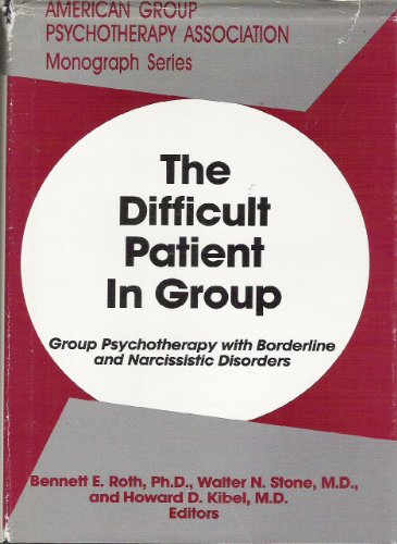 9780823612864: The Difficult Patient in Group: Group Psychotherapy with Borderline and Narcissistic Disorders (Monograph Series (American Group Psychotherapy Association))