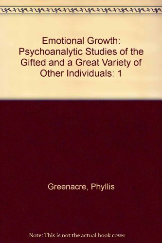 Emotional Growth: Psychoanalytic Studies of the Gifted and a Great Variety of Other Individuals: ...
