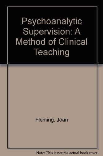 Psychoanalytic Supervision: A Method of Clinical Teaching: Fleming, Joan