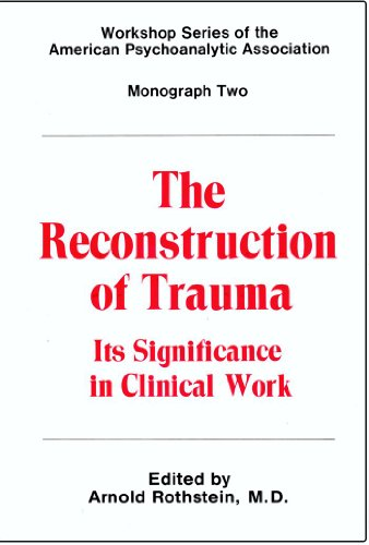 9780823657865: The Reconstruction of Trauma: Its Significance in Clinical Work (Workshop Series of the American Psychoanalytic Association ; Monograph 2)