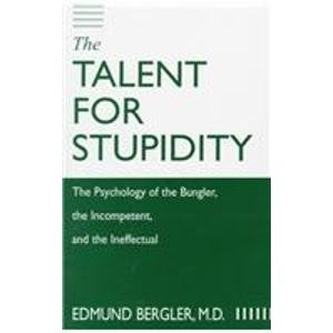 9780823663453: The Talent for Stupidity: The Psychology of the Bungler, the Incompetent, and the Ineffectual