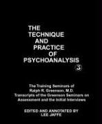 9780823664238: The Technique and Practice of Psychoanalysis: The Training Seminars of Ralph R. Greenson, M.D. : Transcripts of the Greenson Seminars on Assessment ... Psychoanalytic Society and Institute, 3)