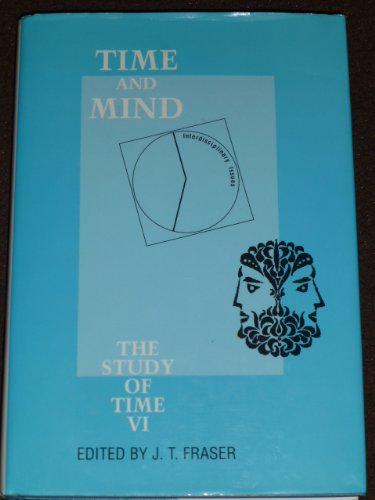 Time and Mind: Interdisciplinary Issues (The Study of Time VI)