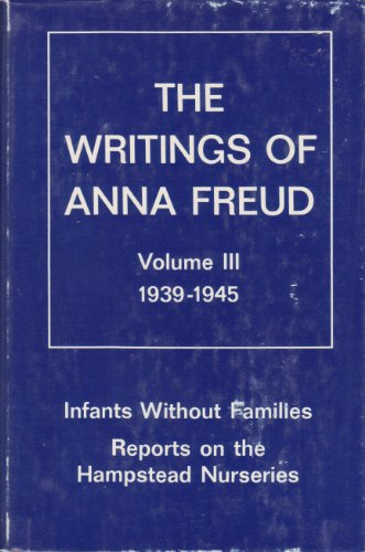 9780823668724: The Writings of Anna Freud (Writings of Anna Freud, V. 3): Infants Without Families Reports on the Hampstead Nurseries