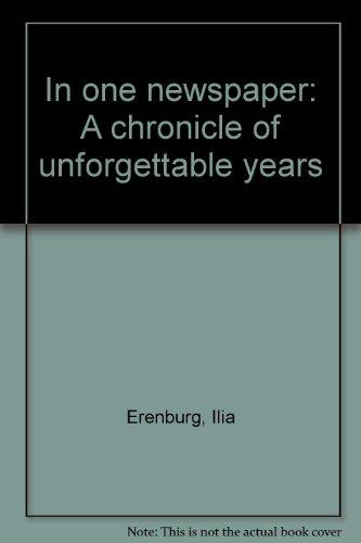 In One Newspaper A Chronicle of Unforgettable Years: Ehrenburg, Ilya & Simonov, Konstantin (Anatol,...