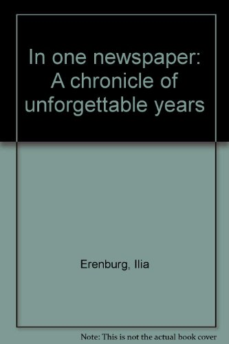 In one newspaper: A chronicle of unforgettable years: Erenburg, Ilia